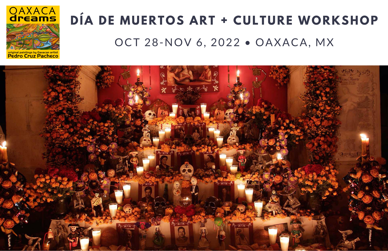 2022 Día de Muertos / Day of the Dead Art + Culture Workshop in Oaxaca, Mexico