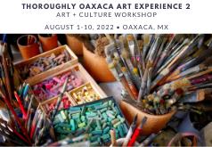 2022 Thoroughly Oaxaca Art Experience 2: Art + Culture Workshop in Oaxaca, Mexico